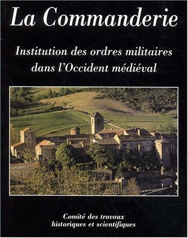 La Commanderie, institution des ordres militaires dans l'Occident médiéval par Anthony Luttrell