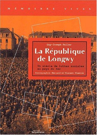 La République de Longwy. Un siècle de luttes sociales au pays du fer par  Guy-Joseph Feller