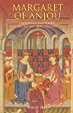 Margaret of Anjou: Queenship and Power in Late Medieval England