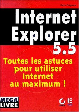Internet Explorer 5.5 : toutes les astuces pour utiliser internet au maximum !
