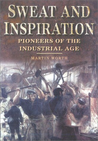 Sweat and Inspiration: Pioneers of the Industrial Age PDF Books