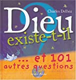 Dieu existe t-il ? : ...Et 101 autres questions