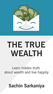 The True Wealth: Learn Hidden Truth About Wealth And Live Happily (English Edition)