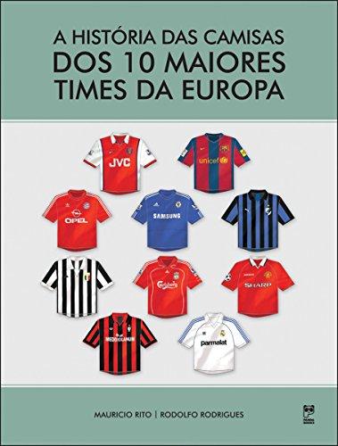 A história das camisas dos 10 maiores times da Europa (Portuguese Edition) por Rodolfo Rodrigues