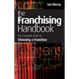 Franchising Handbook: The Complete Guide to Choosing a Franchise