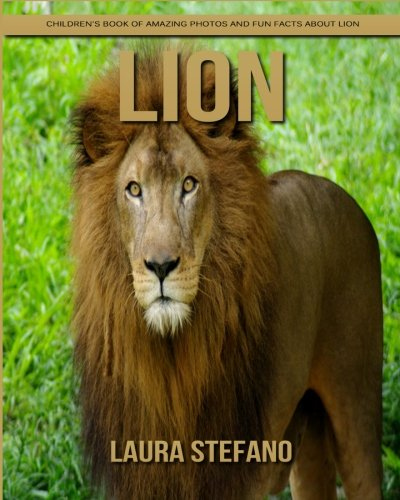 Lion: Children's Book of Amazing Photos and Fun Facts about Lion