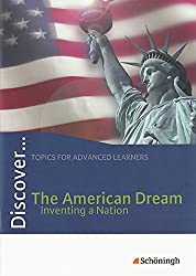 Discover...Topics for Advanced Learners: Discover: The American Dream - Inventing a Nation: Schülerheft