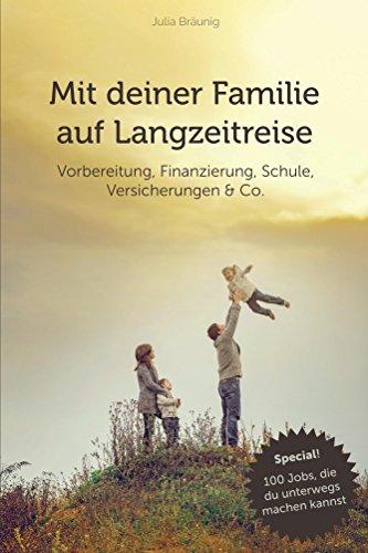 Mit deiner Familie auf Langzeitreise: Vorbereitung, Finanzierung, Versicherungen, Schule & Co.