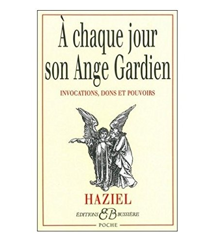 A chaque jour son ange gardien : Invocations, dons et pouvoirs par Haziel