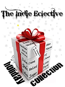 The Eclective: The Holiday Collection by [Jager, Talia, Jones, P.J., Crane, Julia, Ford, Lizzy, McNally, M. Edward, Wallen, Jack, MacLeod, Shéa, Nayes, Alan, Marie Adkins, Heather]