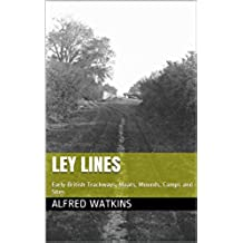 Ley Lines: Early British Trackways, Moats, Mounds, Camps and Sites (English Edition)