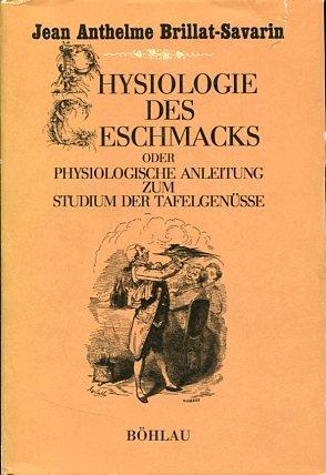 Physiologie des Geschmacks. Physiologische Anleitung zum Studium der Tafelgenüsse