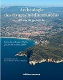 Archéologie des rivages méditerranéens : 50 ans de recherche : Actes du colloque d'Arles (Bouches-du-Rhône) 28-29-30 octobre 2009