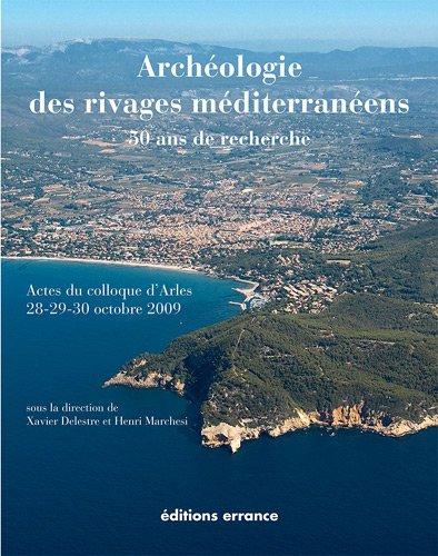 Archologie des rivages mditerranens : 50 ans de recherche : Actes du colloque d'Arles (Bouches-du-Rhne) 28-29-30 octobre 2009