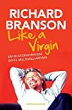 Like a Virgin: Erfolgsgeheimnisse eines Multimilliardärs - Richard Branson