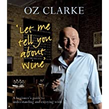Let Me Tell You About Wine by Oz Clarke (2013-10-03)