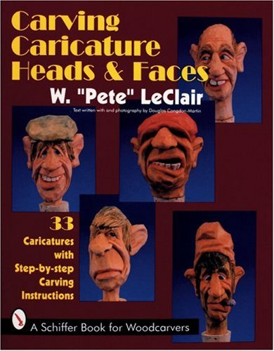 Carving Caricature Heads & Faces (Schiffer Book for Wood Carvers) por Pete LeClair