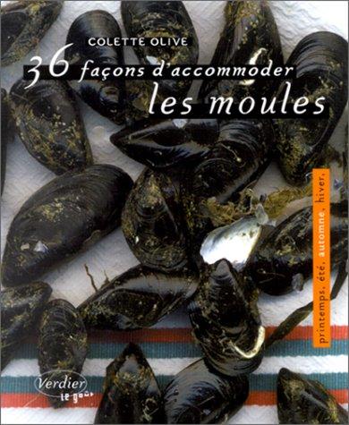 36 façons d'accommoder les moules par Colette Olive