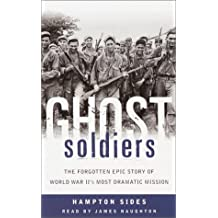 Ghost Soldiers: The Forgotten Epic Story of World War II's Most Dramtic Mission