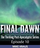 Final Dawn: Episode 10 (The Thrilling Post-Apocalyptic Series)