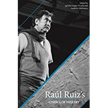 Raul Ruiz's Cinema of Inquiry (Contemporary Approaches to Film and Media Series)