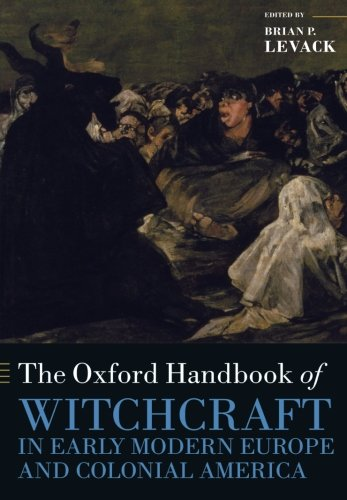 The Oxford Handbook of Witchcraft in Early Modern Europe and Colonial America (Oxford Handbooks in History)