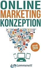 Online-Marketing-Konzeption - 2018: Der Weg zum optimalen Online-Marketing-Konzept. Digitale Transformation, wichtige Trends und Entwicklungen. Alle ... SEA, SEO, Social-Media- und Video-Marketing.