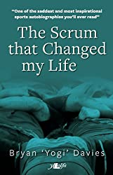 The Scrum That Changed My Life: The Autobiography of Bryan 'Yogi' Davies