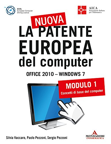 La nuova patente europea del computer. Office 2010 - Windows 7 (1): Modulo 1. Concetti di base del computer