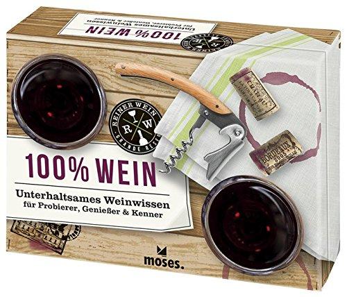 100% Wein: Unterhaltsames Weinwissen für Probierer, Genießer & Kenner