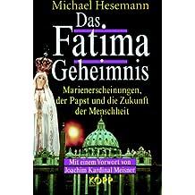 Das Fatima-Geheimnis. Marienerscheinungen, der Papst und die Zukunft der Menschheit