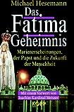 Das Fatima-Geheimnis - Marienerscheinungen, der Papst und die Zukunft der Menschheit - Michael Hesemann