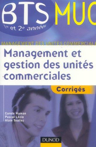 Management et gestion des unités commeciales BTS MUC 1e et 2e années : Corrigés