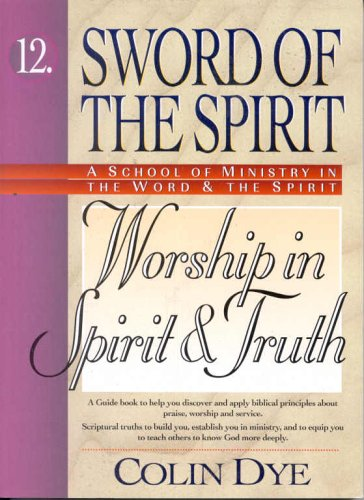 Worship in Spirit and Truth (Sword of the Spirit) por Colin W. Dye