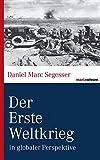 Der Erste Weltkrieg: in globaler Perspektive (marixwissen) - Daniel Marc Segesser