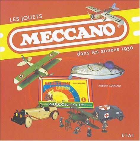 Les jouets Meccano : Dans les années 1930 par Robert Goirand