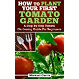 How To Plant Your First Tomato Garden (English Edition)