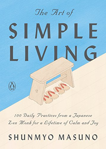 The Art of Simple Living: 100 Daily Practices from a Japanese Zen Monk for a Lifetime of Calm and Joy (English Edition)
