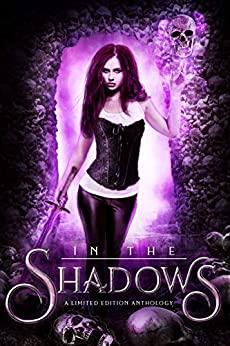 In the Shadows: A Limited Edition Anthology (English Edition) de [Adkins, Heather Marie, Dreyer, Dorothy, Lawrence, S., Viragh, Brea, Kirk, LA, Forester, Lyn, Ostrow, Lexi]