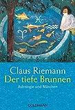 Der tiefe Brunnen. Astrologie und Märchen - Claus Riemann, Viktoria v. Schirach