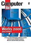 Works 2006 ganz einfach: Texte schreiben - Kalkulieren - Daten verwalten - Termine planen - Bilder bearbeiten - Mit Works ins Internet (Ullstein Taschenbuch)