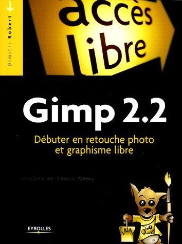 Gimp 2.2 : Débuter en retouche photo et graphisme libre
