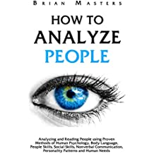 How To Analyze People: Analyzing and Reading People using Proven Methods of Human Psychology, Body Language, People Skills, Social Skills, Nonverbal Communication, ... Patterns and Human Needs (English Edition)