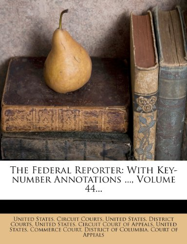 The Federal Reporter: With Key-number Annotations ..., Volume 44...