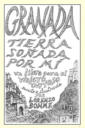 Granada, tierra soñada por mí: Guía histórica y artística a la ciudad de Granada, la Alhambra y el Albaicín por Lawrence Bohme