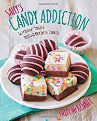 Sally's Candy Addiction: Tasty Truffles, Fudges & Treats for Your Sweet-Tooth Fix by Sally McKenney (2015-09-28)