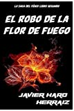 El Robo de la Flor de Fuego: Volume 2 (La Saga del Fénix)