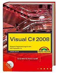 Visual C# 2008 Kompendium: Windows-Programmierung mit dem .NET Framework 3.5. Inkl. WPF und LINQ. Mit Visual Studio 2008 Express Edition auf DVD