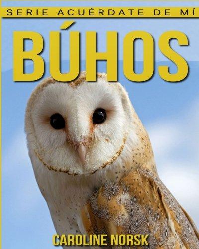 Búhos: Libro de imágenes asombrosas y datos curiosos sobre los Búhos para niños (Serie Acuérdate de mí)