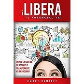 LIBERA TU POTENCIAL ¡YA!: Rompe la cadena de esclavo y transfórmate en empresario (Spanish Edition)